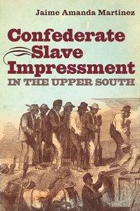 Confederate Slave Impressment in the Upper South [Paperback]